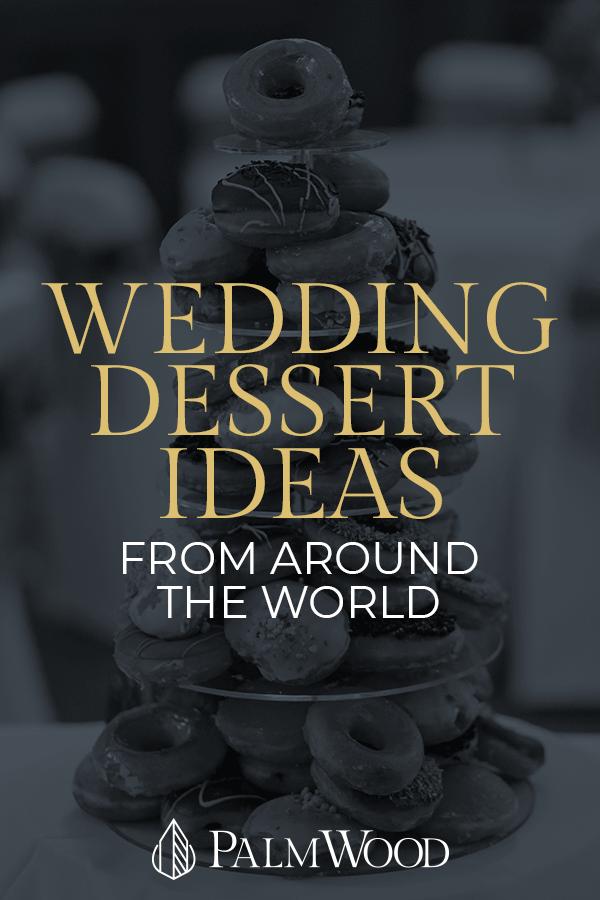 Wedding Dessert Ideas from Around the World