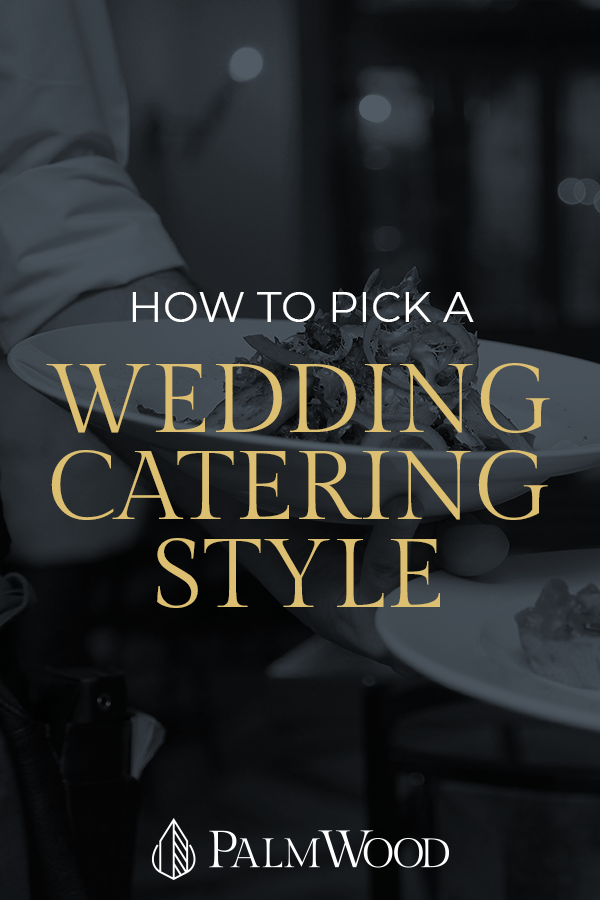 How to Pick a Wedding Catering Style