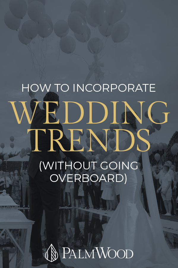 How to Incorporate Wedding Trends (Without Going Overboard)