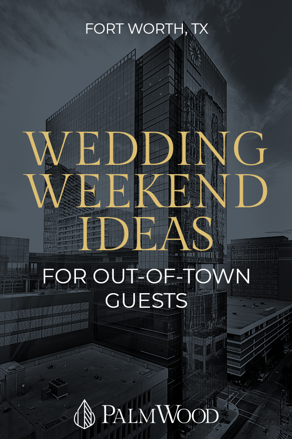 Fun Wedding Weekend Ideas in Fort Worth, Texas for Out-of-Town Wedding Guests